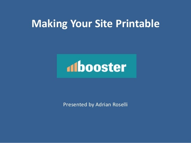 Making Your Site Printable Presented by Adrian Roselli