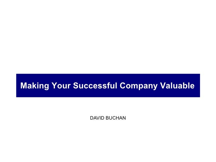 DAVID BUCHAN Making Your Successful Company Valuable