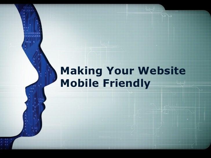 Making Your WebsiteMobile Friendly