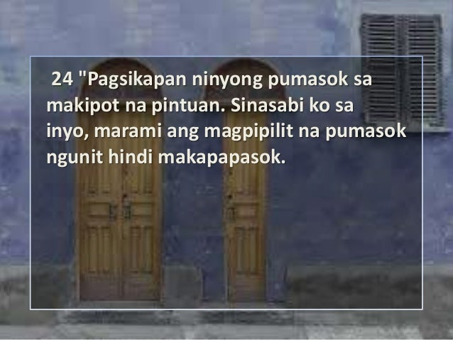 """24 """"Pagsikapan ninyong pumasok samakipot na pintuan. Sinasabi ko sainyo, marami ang magpipilit na pumasokngunit hindi maka..."""