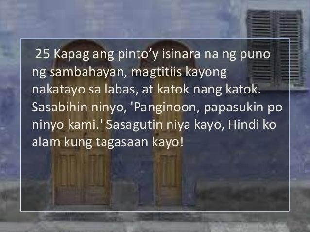 25 Kapag ang pinto'y isinara na ng punong sambahayan, magtitiis kayongnakatayo sa labas, at katok nang katok.Sasabihin nin...