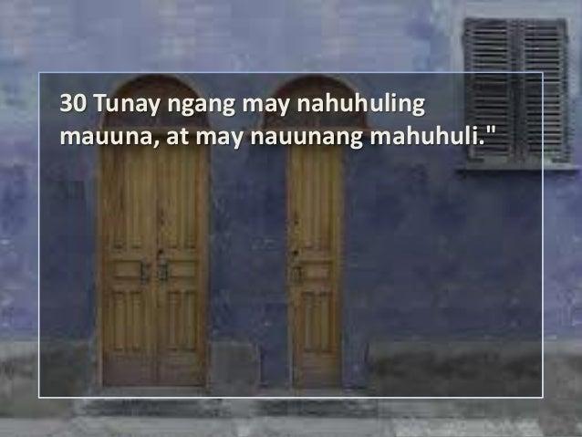 """30 Tunay ngang may nahuhulingmauuna, at may nauunang mahuhuli."""""""