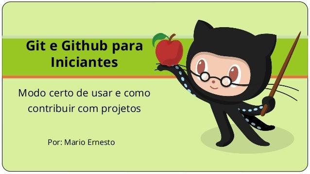 Por: Mario Ernesto Git e Github para Iniciantes Modo certo de usar e como contribuir com projetos