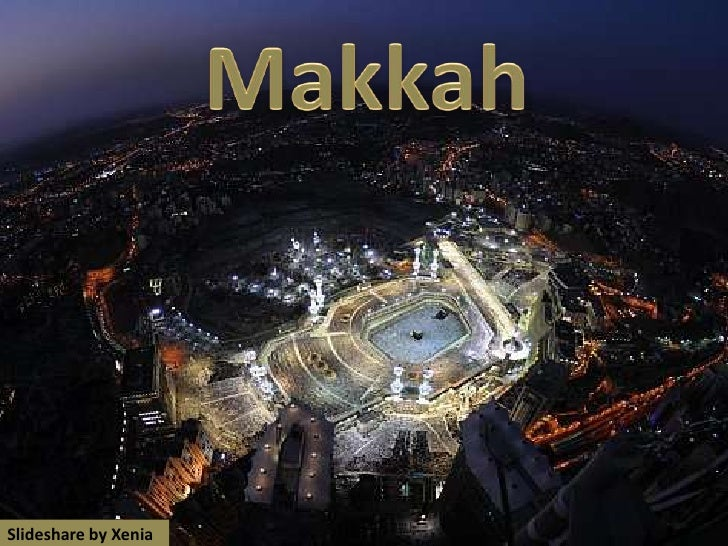 Makkah<br />Slideshare by Xenia<br />