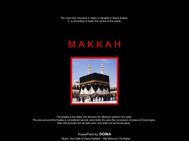 The most holy structure in Islam is situated in Saudi Arabia.  It  is according to Islam the centre of the world. M A K K ...