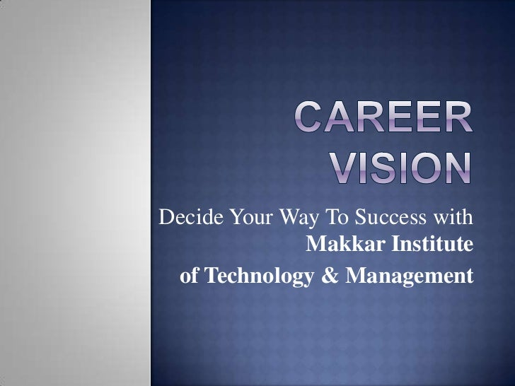 Decide Your Way To Success with              Makkar Institute of Technology & Management