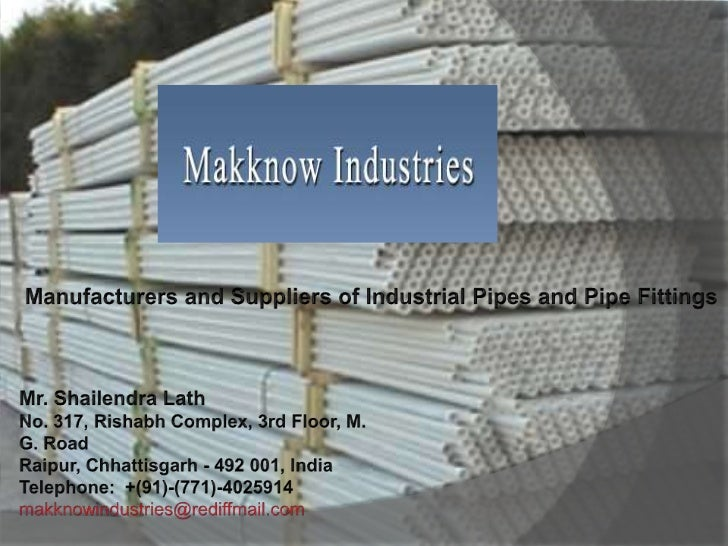 Manufacturers and Suppliers of Industrial Pipes and Pipe Fittings<br />Mr. Shailendra LathNo. 317, Rishabh Complex, 3rd Fl...