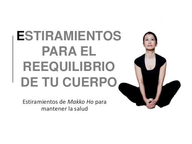 Estiramientos de Makko Ho para mantener la salud ESTIRAMIENTOS PARA EL REEQUILIBRIO DE TU CUERPO