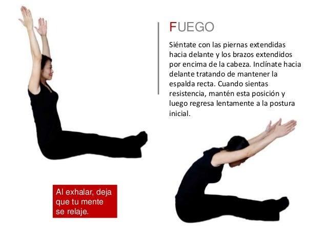 FUEGO Siéntate con las piernas extendidas hacia delante y los brazos extendidos por encima de la cabeza. Inclínate hacia d...