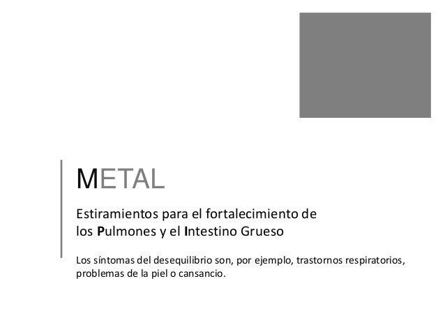 METAL Estiramientos para el fortalecimiento de los Pulmones y el Intestino Grueso Los síntomas del desequilibrio son, por ...