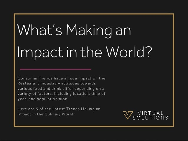 Consumer Trends have a huge impact on the Restaurant Industry – attitudes towards various food and drink differ depending ...