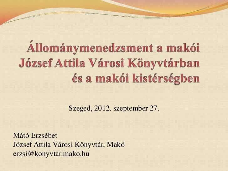 Szeged, 2012. szeptember 27.Mátó ErzsébetJózsef Attila Városi Könyvtár, Makóerzsi@konyvtar.mako.hu