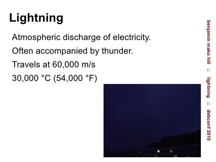 Lightning <ul><li>Atmospheric discharge of electricity.