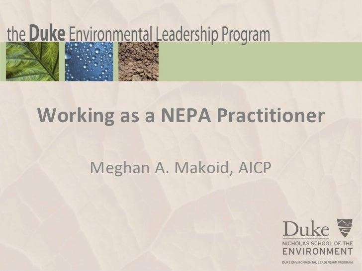 Working as a NEPA Practitioner     Meghan A. Makoid, AICP                    Copyright ©2012 Duke Environmental Leadership...