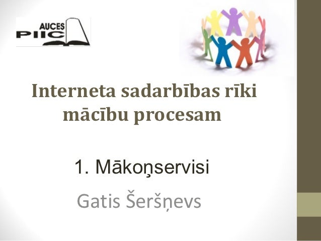 Interneta sadarbības rīki    mācību procesam    1. Mākoņservisi     Gatis Šeršņevs