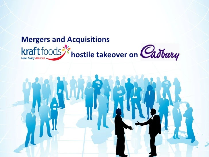 Mergers and Acquisitions   Kraft Foods hostile takeover on Cadbury