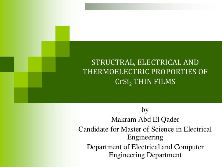 STRUCTRAL, ELECTRICAL AND THERMOELECTRIC PROPORTIES OF        CrSi2 THIN FILMS                    by          Makram Abd E...