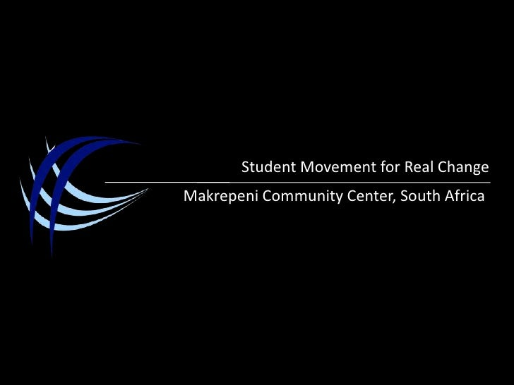 Student Movement for Real Change<br />Makrepeni Community Center, South Africa<br />