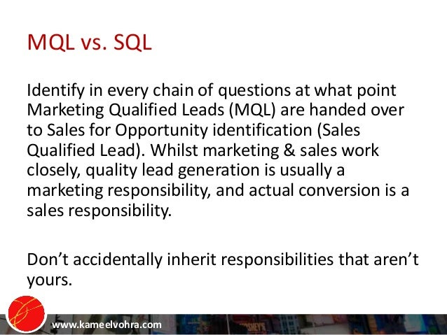 www.kameelvohra.com MQL vs. SQL Identify in every chain of questions at what point Marketing Qualified Leads (MQL) are han...