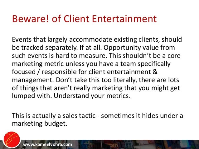 www.kameelvohra.com Beware! of Client Entertainment Events that largely accommodate existing clients, should be tracked se...