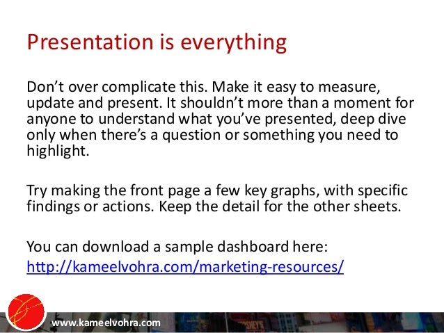 www.kameelvohra.com Presentation is everything Don't over complicate this. Make it easy to measure, update and present. It...