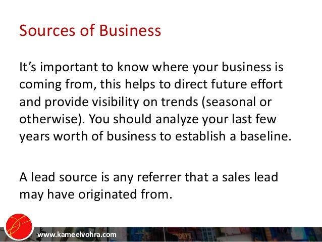 www.kameelvohra.com Sources of Business It's important to know where your business is coming from, this helps to direct fu...