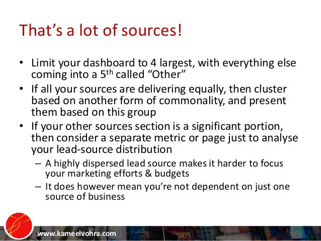 www.kameelvohra.com That's a lot of sources! • Limit your dashboard to 4 largest, with everything else coming into a 5th c...