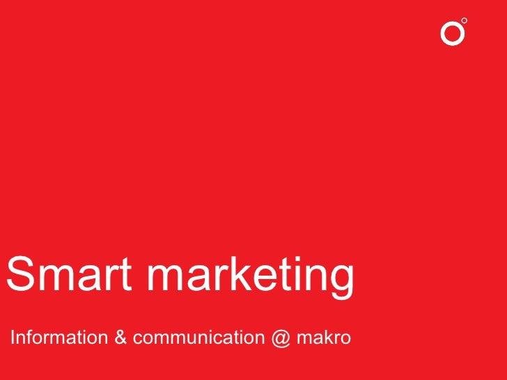 <ul><li>S mart marketing </li></ul><ul><li>I nformation & communication @ makro </li></ul>