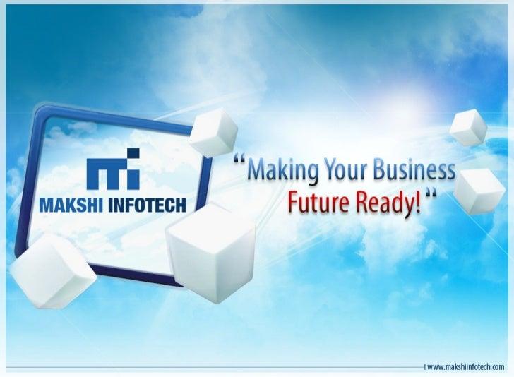 Makshi Infotech - Making Your Business Future Ready