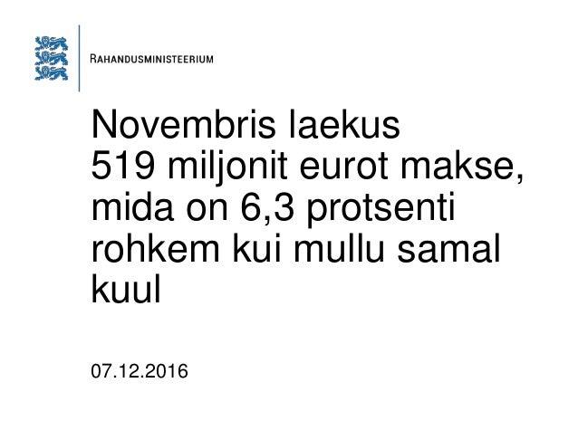 Novembris laekus 519 miljonit eurot makse, mida on 6,3 protsenti rohkem kui mullu samal kuul 07.12.2016