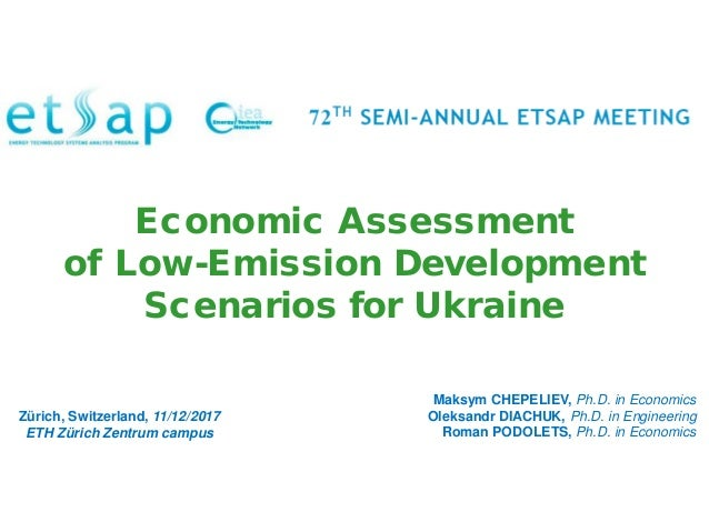 Economic Assessment of Low-Emission Development Scenarios for Ukraine Maksym CHEPELIEV, Ph.D. in Economics Oleksandr DIACH...