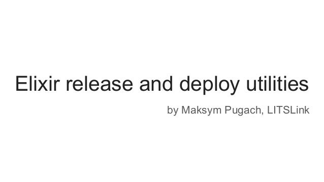 Elixir release and deploy utilities by Maksym Pugach, LITSLink