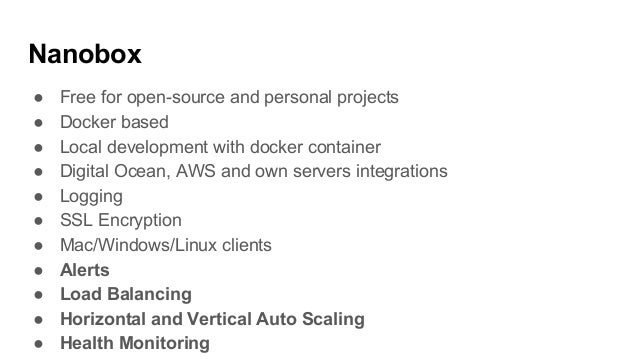 Nanobox ● Free for open-source and personal projects ● Docker based ● Local development with docker container ● Digital Oc...