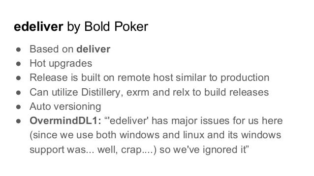 edeliver by Bold Poker ● Based on deliver ● Hot upgrades ● Release is built on remote host similar to production ● Can uti...