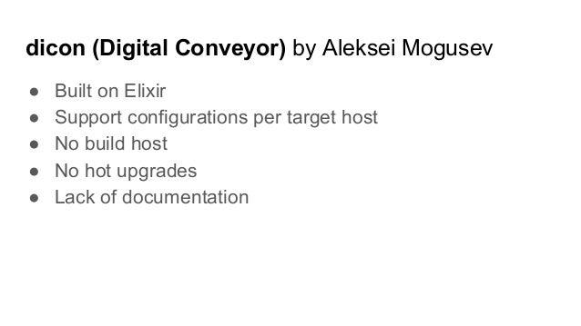 dicon (Digital Conveyor) by Aleksei Mogusev ● Built on Elixir ● Support configurations per target host ● No build host ● N...