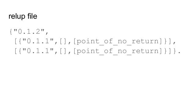 """relup file {""""0.1.2"""", [{""""0.1.1"""",[],[point_of_no_return]}], [{""""0.1.1"""",[],[point_of_no_return]}]}."""
