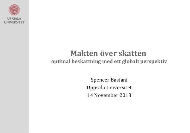 Makten över skatten optimal beskattning med ett globalt perspektiv Spencer Bastani Uppsala Universitet 14 November 2013