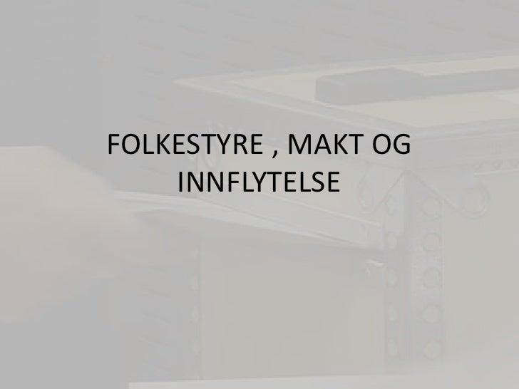 FOLKESTYRE , MAKT OG INNFLYTELSE<br />