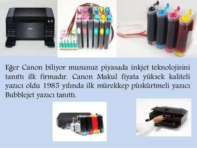 Eğer Canon biliyor musunuz piyasada inkjet teknolojisini  tanıttı ilk firmadır. Canon Makul fiyata yüksek kaliteli  yazıcı...