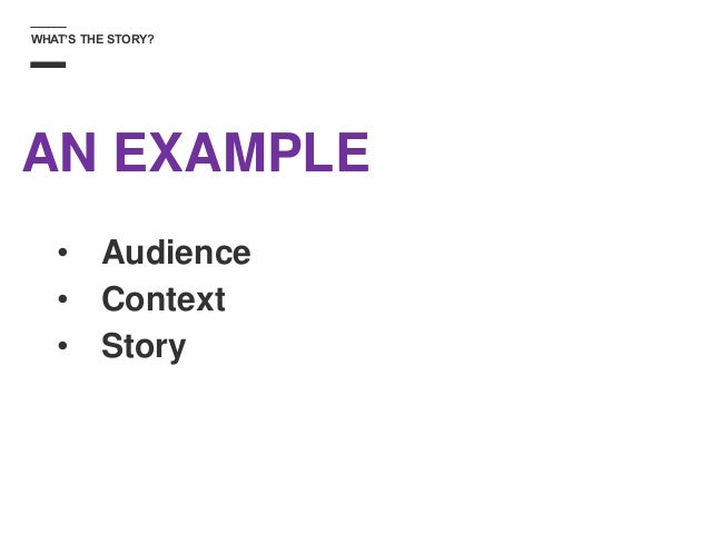 WHAT'S THE STORY? AN EXAMPLE • Audience • Context • Story