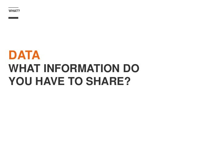 WHAT? DATA WHAT INFORMATION DO YOU HAVE TO SHARE?