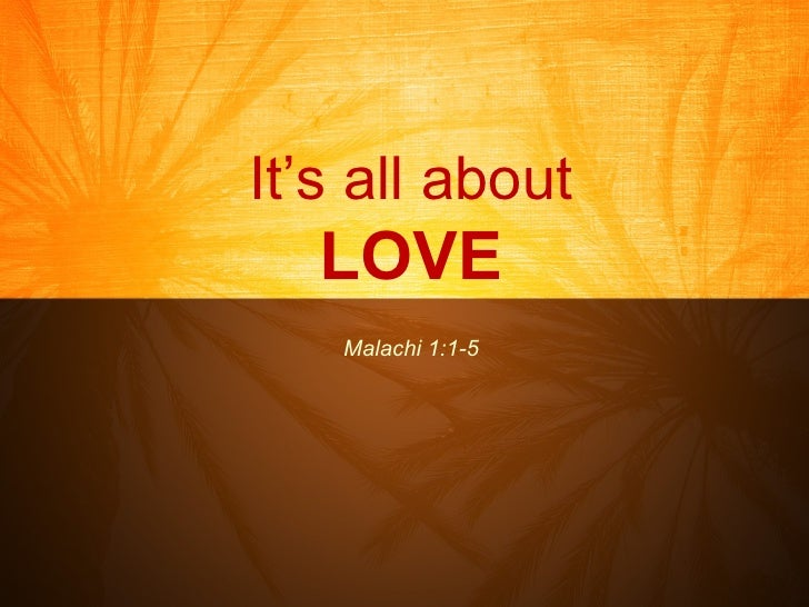 It's all about LOVE Malachi 1:1-5