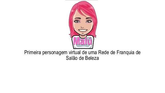 Malú Primeira personagem virtual de uma Rede de Franquia de Salão de Beleza
