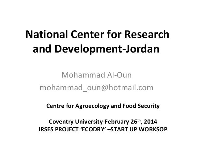 National Center for Research and Development-Jordan Mohammad Al-Oun mohammad_oun@hotmail.com Centre for Agroecology and Fo...