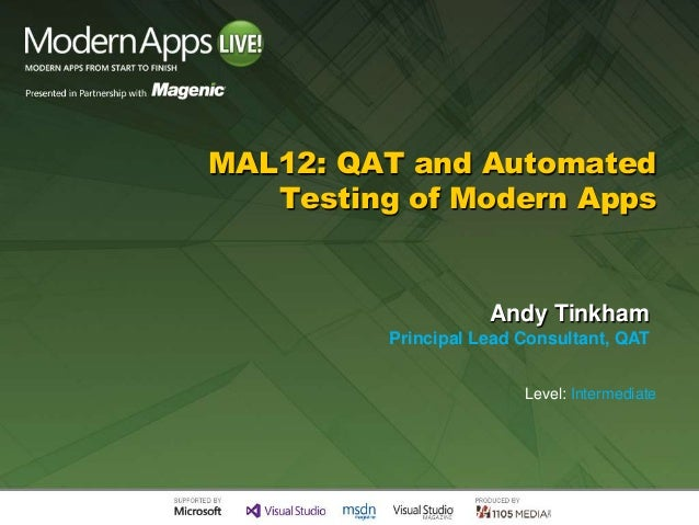 MAL12: QAT and Automated   Testing of Modern Apps                     Andy Tinkham          Principal Lead Consultant, QAT...