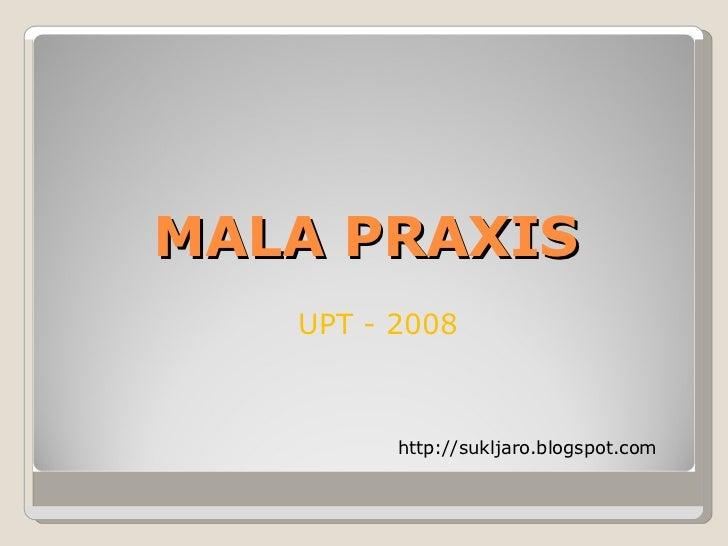 MALA PRAXIS UPT - 2008 http://sukljaro.blogspot.com