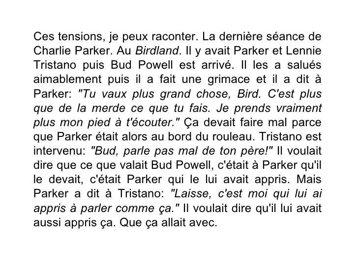 Ces tensions, je peux raconter. La dernière séance deCharlie Parker. Au Birdland. Il y avait Parker et LennieTristano puis...