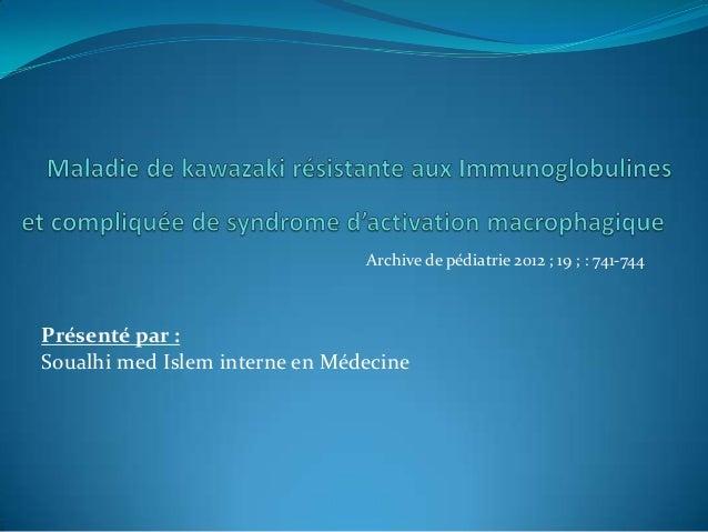 Archive de pédiatrie 2012 ; 19 ; : 741-744  Présenté par : Soualhi med Islem interne en Médecine