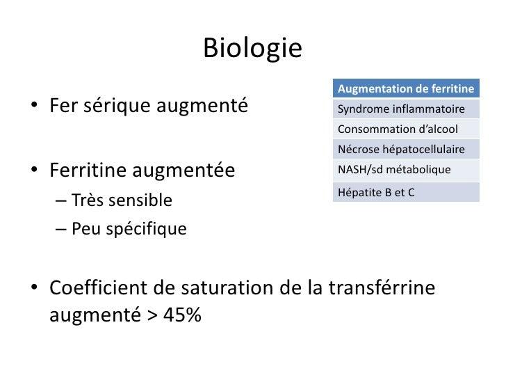 Biologie                                  Augmentation de ferritine• Fer sérique augmenté            Syndrome inflammatoir...