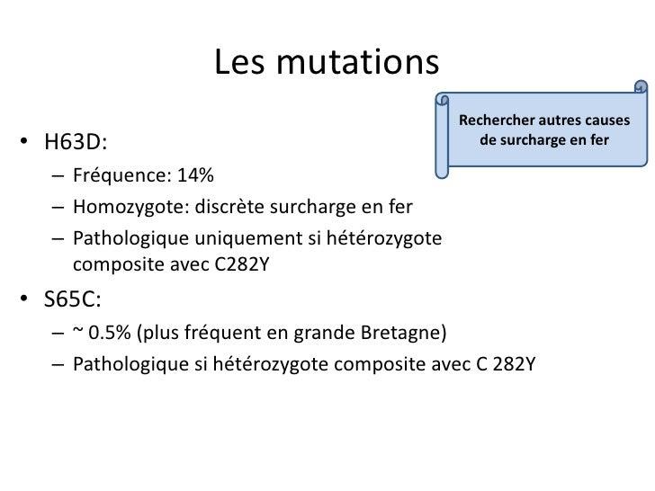Les mutations                                              Rechercher autres causes• H63D:                                ...
